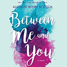 Between Me and You Audiobook by Allison Winn Scotch Narrated by Julia Whelan, Tim Campbell