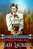 #4: The Doctor's Abused Bride (Ladies of The Frontier) (A Western Romance Book)