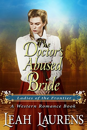 The Doctor's Abused Bride (Ladies of The Frontier) (A Western Romance Book)