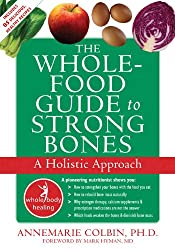 The Whole-Food Guide to Strong Bones: A Holistic Approach (The New Harbinger Whole-Body Healing Series)