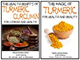 2 Books - Health Benefits of  Turmeric - Curcumin For Cooking and Health - The Magic of Turmeric For Health and Beauty (Health Learning Series Book 59)