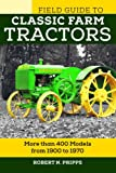 Field Guide to Classic Farm Tractors: More than 400 Models from 1900 to 1970 (Voyageur Field Guides)