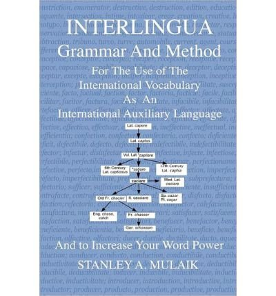 Interlingua Grammar and Method: For the Use of The International Vocabulary As An International Auxiliary Language And to Increase Your Word Power
