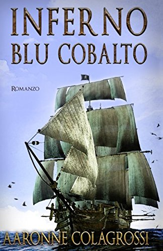 Inferno Blu Cobalto Copertina flessibile – 19 ago 2017 Aaronne Colagrossi Independently published 152073249X Fiction / Sea Stories