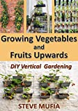 vertical vegetables and fruit - GROWING VEGETABLES AND FRUITS UPWARDS: DIY Vertical Gardening