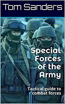 Special Forces of the Army: Tactical guide to combat forces by [Sanders, Tom, Johnson, Jack Lee ]