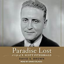 Paradise Lost: A Life of F. Scott Fitzgerald Audiobook by David S. Brown Narrated by David Colacci