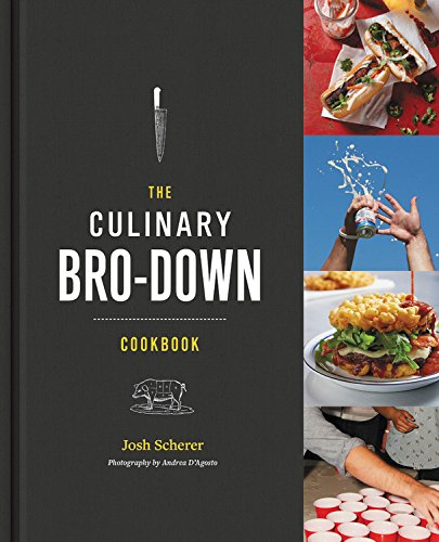 The Culinary Bro-Down Cookbook by Josh Scherer