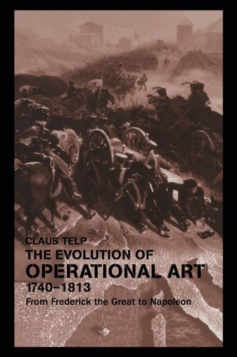 The Evolution Of Operational Art, 1740-1813: From Frederick The Great To Napoleon (Military History And Policy)
