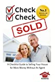 img - for Check, Check, SOLD: A Checklist Guide To Selling Your Home For More Money Without An Agent book / textbook / text book