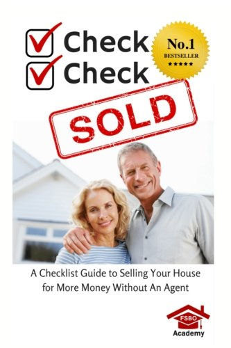 (Check, Check, SOLD: A Checklist Guide To Selling Your Home For More Money Without An Agent)