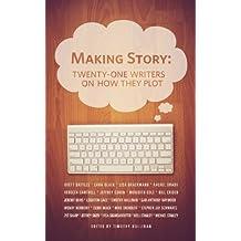 MAKING STORY: TWENTY-ONE WRITERS ON HOW THEY PLOT (TWENTY-ONE WRITERS #1) (THE TWENTY-ONE WRITERS PROJECT)