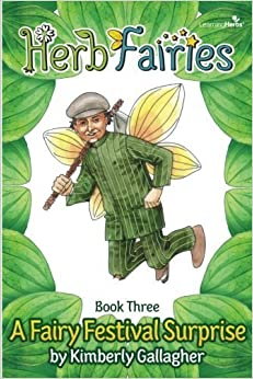 Herb Fairies Book Three: A Fairy Festival Surprise (Volume 3) by Kimberly Gallagher (2015-07-01)