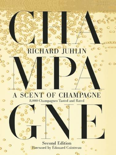 A Scent of Champagne: 8,000 Champagnes Tasted and Rated by Richard Juhlin
