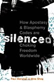 Silenced : How Apostasy and Blasphemy Codes are Choking Freedom Worldwide, Marshall, Paul and Shea, Nina, 0199812268