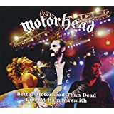 Better Motorhead Than Dead: Live At Hammersmith 2005 2CD