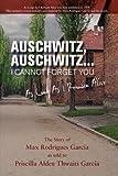 Auschwitz, Auschwitz... I Cannot Forget You, Alden Thwaits Garcia Priscilla, 0979292271
