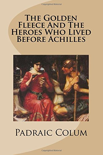 Download The Golden Fleece And The Heroes Who Lived Before Achilles pdf