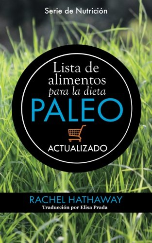 Lista de alimentos para la dieta Paleo: Actualizado / Spanish Language Edition (Updated Paleo Diet Food List Book) (Serie de Nutricion) (Spanish Edition) [Rachel Hathaway] (Tapa Blanda)