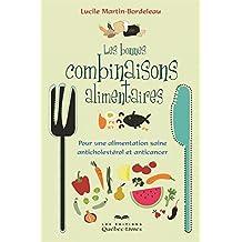 Les bonnes combinaisons alimentaires: Pour une alimentation saine, anticholestérol et anticancer