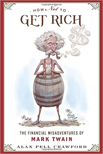 How Not to Get Rich: The Financial Misadventures of Mark Twain: Alan ...