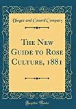 Amazon / Forgotten Books: The New Guide to Rose Culture, 1881 Classic Reprint (Dingee and Conard Company)