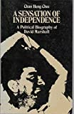 img - for A Sensation of Independence: Political Biography of David Marshall by Heng Chee Chan (1985-12-05) book / textbook / text book