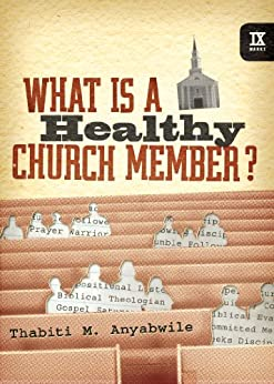 What Is a Healthy Church Member? by [Anyabwile, Thabiti M.]