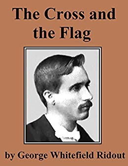 The Cross and the Flag: World War One Experiences by [Ridout, George Whitefield]