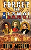 Forget the Alamo!: The Lone Star Reloaded Series Book 1