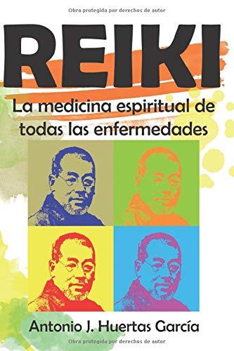 Reiki. La medicina espiritual de todas las enfermedades. por Huertas García, Don Antonio Jacinto
