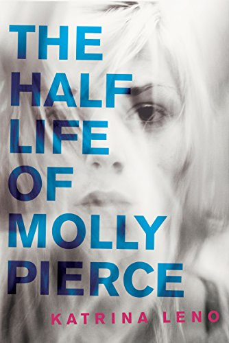 The Half Life of Molly Pierce by [Leno, Katrina]