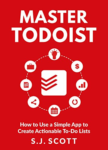 Master Todoist: How to Use a Simple App to Create Actionable To-Do Lists and Organize Your Life cover