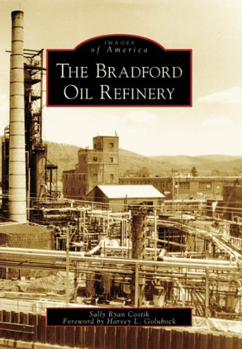 Download The Bradford Oil Refinery (PA) (Images of America) ebook