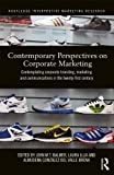 Corporate Marketing : Contemporary Perspectives on Corporate Branding, Marketing and Communications, , 0415662095