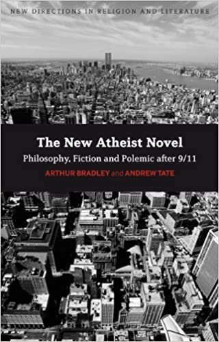 The New Atheist Novel: Fiction, Philosophy and Polemic after 9/11 (New Directions in Religion and Literature) by Arthur Bradley (2010-04-15)
