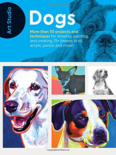 Art Studio: Dogs: More than 50 projects and techniques for drawing, painting, and creating 25+ breeds in oil, acrylic, pencil, and - Animal Painting Dog
