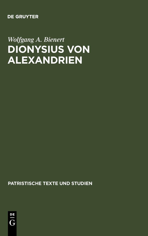 Dionysius von Alexandrien (Patristische Texte Und Studien) (German Edition) by Brand: De Gruyter
