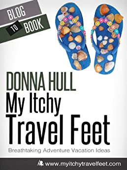 My Itchy Travel Feet: Breathtaking Adventure Vacation Ideas by [Hull, Donna]