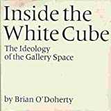 Inside the White Cube : The Ideology of the Gallery Space, O'Doherty, Brian, 0932499058