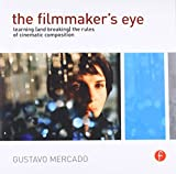 img - for The Filmmaker's Eye: Learning (and Breaking) the Rules of Cinematic Composition book / textbook / text book