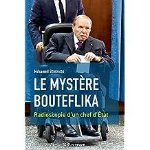 Le mystère Bouteflika: Radioscopie d'un chef d'Etat (French Edition)