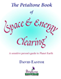 The Petaltone book of Space and Energy Clearing: A sensitive person's guide to Planet Earth