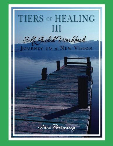 Tiers of Healing III Self Guided Workbook.Journey to a New Vision pdf epub