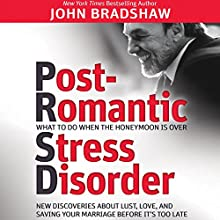 Post-Romantic Stress Disorder: What to Do When the Honeymoon Is Over Audiobook by John Bradshaw Narrated by Joe Barrett