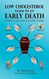 Low Cholesterol Leads to an Early Death - Evidence from 101 Scientific Papers, David Evans, 1781487812