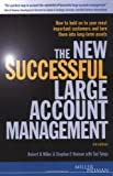 img - for The New Successful Large Account Management: How to Hold Onto Your Most Important Customers and Turn Them into Long Term Assets by Robert B. Miller (2005-11-03) book / textbook / text book