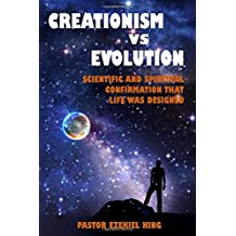 Creationism vs Evolution: Scientific and Spiritual Confirmation That Life Was Designed