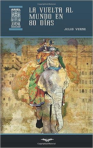 La vuelta al mundo en 80 días: Volume 28 Ariel Juvenil: Amazon.es: Julio Verne, Ruth Velasco, Gustavo Dávila: Libros
