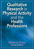 img - for By William Pitney - Qualitative Research in Physical Activity and the Health Professions book / textbook / text book